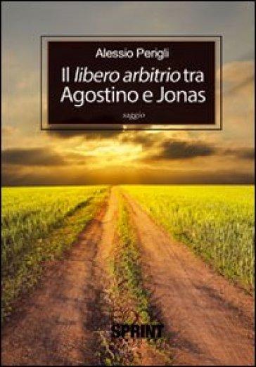 Libero arbitrio tra Agostino e Jonas - Alessio Perigli  