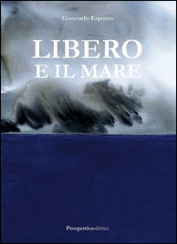 Libero e il mare - Giancarlo Esposto |