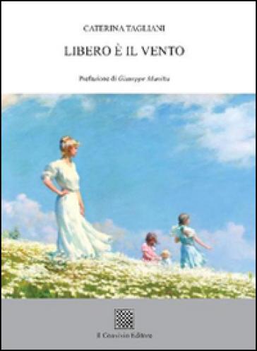 Libero è il vento - Caterina Tagliani |