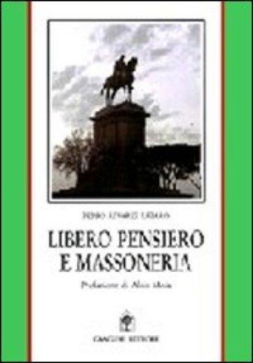 Libero pensiero e massoneria. Convergenze e contrasti tra Otto e Novecento - Pedro Alvarez Làzaro |