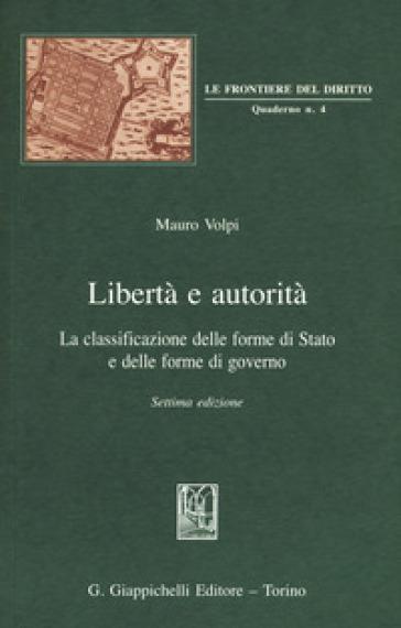 Libertà e autorità. La classificazione delle forme di Stato e delle forme di governo - Mauro Volpi   Jonathanterrington.com