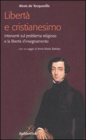 Libertà e cristianesimo. Interventi sul problema religioso e la libertà d'insegnamento - Alexis De Tocqueville |