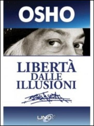 Libertà dalle illusioni - Osho | Rochesterscifianimecon.com