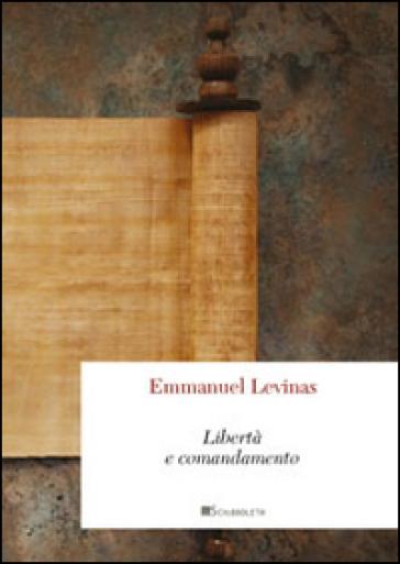 Libertà e comandamento - Emmanuel Levinas |