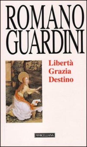 Libertà, grazia, destino - Romano Guardini |