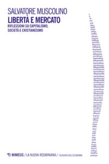 Libertà e mercato. Riflessioni su capitalismo, società e cristianesimo - Salvatore Muscolino |