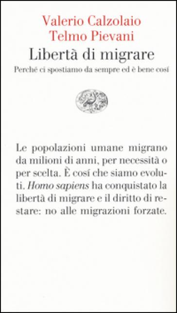 Libertà di migrare. Perchè ci spostiamo da sempre ed è bene così - Valerio Calzolaio |