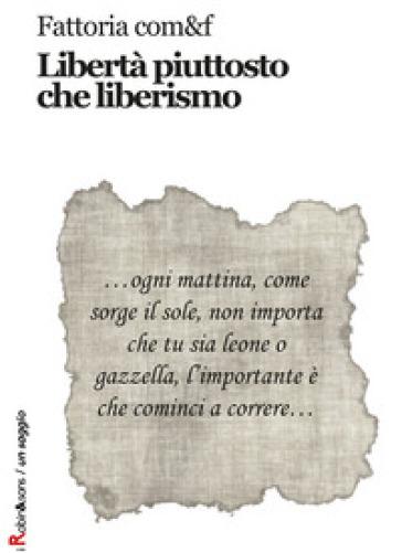 Libertà piuttosto che liberismo - Fattoria com&f |