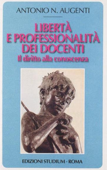 Libertà e professionalità dei docenti. Il diritto alla conoscenza - Antonio Augenti | Rochesterscifianimecon.com