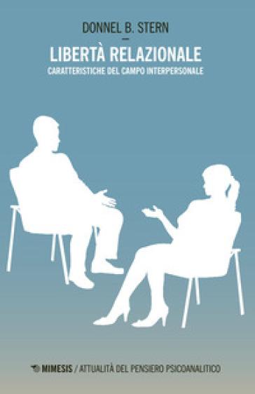 Libertà relazionale. Caratteristiche del campo interpersonale - Donnel B. Stern | Rochesterscifianimecon.com