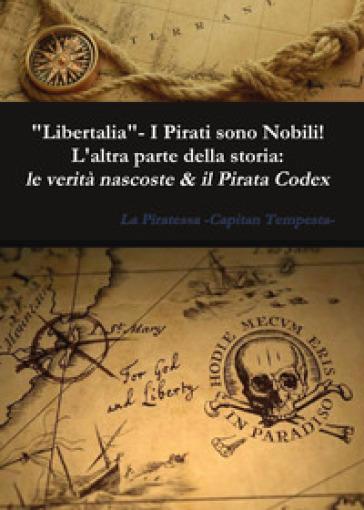 «Libertalia».  I pirati sono nobili! L'altra parte della storia: le verità nascoste & il Pirata Codex - La Piratessa-Capitan Tempesta | Ericsfund.org