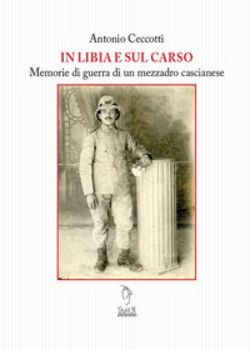 Il Libia e sul Carso. Memorie di guerra di un mezzadro cascianese - Antonio Ceccotti | Kritjur.org