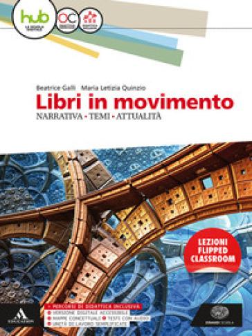 Libri in movimento. Narrativa, temi, attualità. Per le Scuole superiori. Con e-book. Con espansione online - Beatrice Galli  