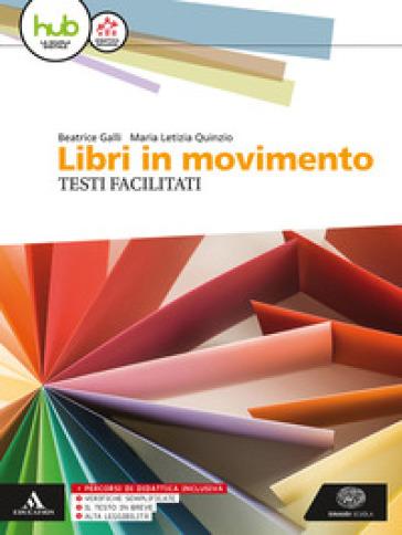 Libri in movimento. Percorsi facilitati. Per le Scuole superiori. Con e-book. Con espansione online - Beatrice Galli |