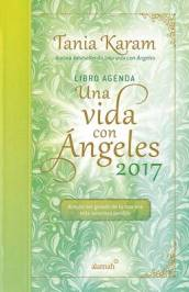 Libro Agenda. Una Vida Con Angeles 2017 / A Life with Angels 2017 Agenda