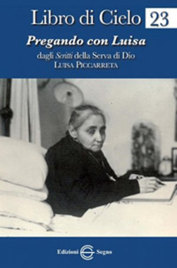 Libro di Cielo 23. Pregando con Luisa - Luisa Piccarreta  