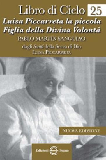 Libro di Cielo 25. Luisa Piccarreta la piccola figlia della divina volontà - Luisa Piccarreta  