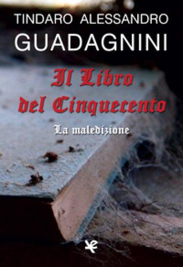 Il Libro del Cinquecento. La maledizione - Tindaro Alessandro Guadagnini   Jonathanterrington.com