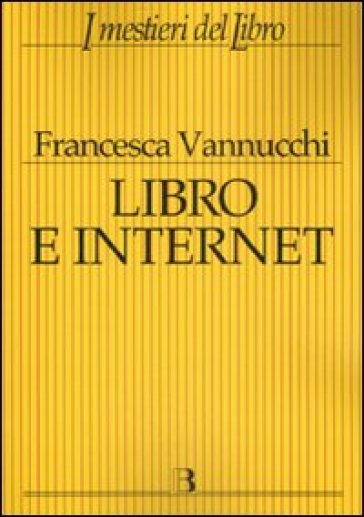 Libro e Internet. Editori, librerie, lettori online - Francesca Vannucchi |