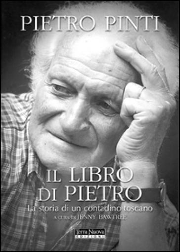 Libro di Pietro. La storia di un contadino toscano (Il) - Pietro Pinti | Kritjur.org