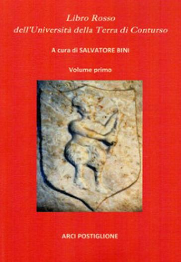 Libro Rosso dell'Università della Terra di Conturso. Raccolta di Documenti e Atti. 1. - S. Bini |