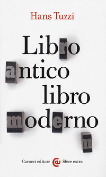 Libro antico, libro moderno - Hans Tuzzi | Jonathanterrington.com