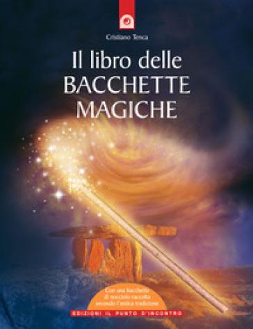 Libro delle bacchette magiche. Con gadget (Il) - Cristiano Tenca |
