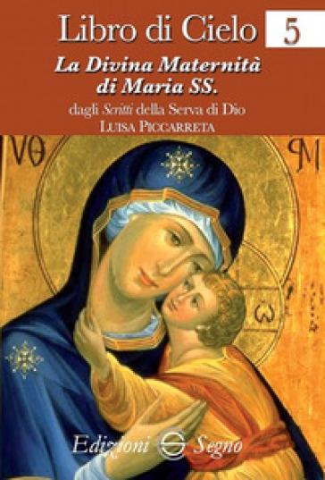 Libro di cielo. 5: La divina maternità di Maria SS. - Luisa Piccarreta  