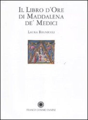 Libro d'Ore di Maddalena de' Medici (Il) - Laura Regnicoli | Ericsfund.org