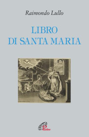 Libro di santa Maria - Raimondo Lullo |