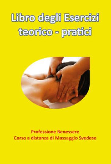 Libro degli esercizi teorico-pratici. Professione benessere. Corso a distanza di massaggio svedese - Marco Calderaro  