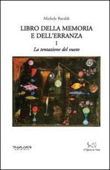 Libro della memoria e dell'erranza. 1: La tentazione del vuoto - Michele Baraldi | Jonathanterrington.com