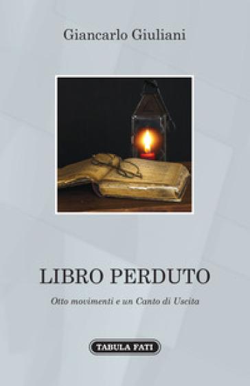 Libro perduto (otto movimenti e un canto di uscita) - Giancarlo Giuliani  