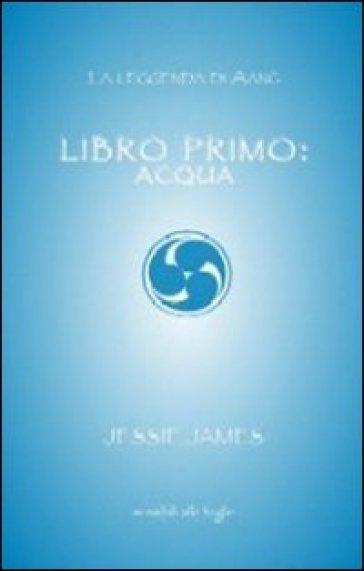 Libro primo. Acqua - Jessie James   Rochesterscifianimecon.com