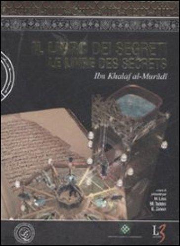 Libro dei segreti-Le livre des secretes. Con DVD-ROM (Il) - Ibn Khalaf Al-Muradi | Ericsfund.org