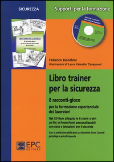 Libro trainer per la sicurezza. 8 racconti-gioco per la formazione esperienziale dei lavoratori. Con CD-ROM - Federico Bianchini   Rochesterscifianimecon.com
