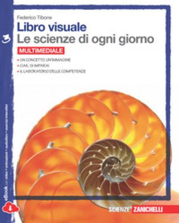 Libro visuale le scienze di ogni giorno. Con laboratorio delle competenze. Per la Scuola media. Con e-book. 3. - Federico Tibone |