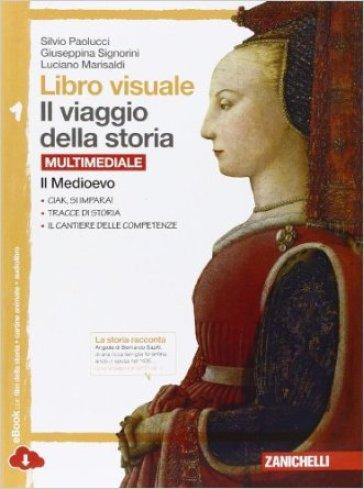 Libro visuale il viaggio della storia.  Per la Scuola media. Con e-book. Con espansione online. 1: Il Medioevo