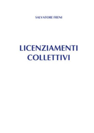 Licenziamenti collettivi - Salvatore Freni | Jonathanterrington.com