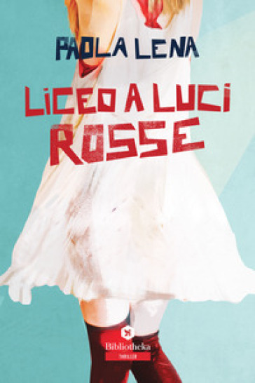 Liceo a luci rosse - Paola Lena |