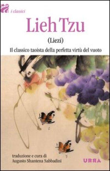 Lieh Tzu (Liezi). Il classico taoista della perfetta virtù del vuoto - S. A. Sabbadini |