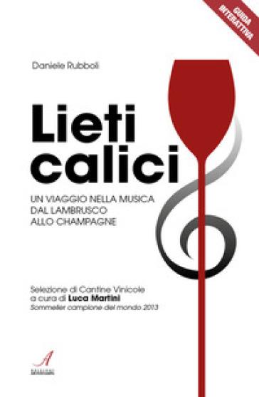 Lieti calici. Un viaggio nella musica dal Lambrusco allo Champagne - Daniele Rubboli |