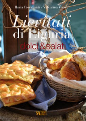 Lievitati di Liguria. Dolci&salati - Ilaria Fioravanti  