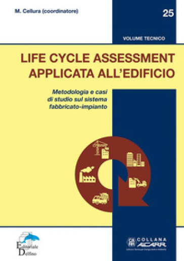 Life Cycle Assessment applicata all'edificio. Metodologia e casi di studio sul sistema fabbricato-impianto