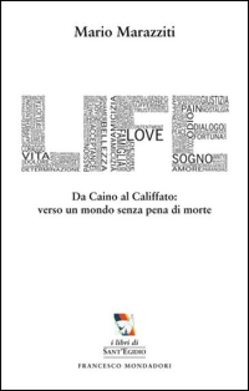 Life. Da Caino al califfato: verso un mondo senza pena di morte - Mario Marazziti  