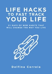 Life Hacks to Fast Track Your Life