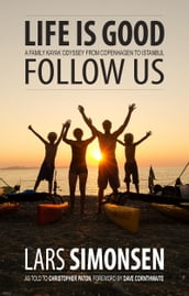 Life Is Good Follow Us: A Family Kayak Odyssey from Copenhagen to Istanbul
