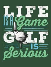 Life Is a Game Golf Is Serious