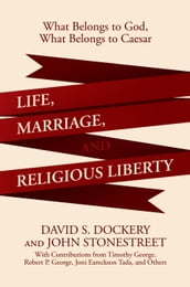Life, Marriage, and Religious Liberty