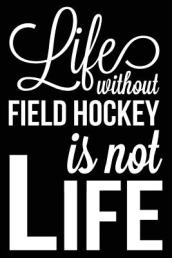 Life Without Field Hockey Is Not Life